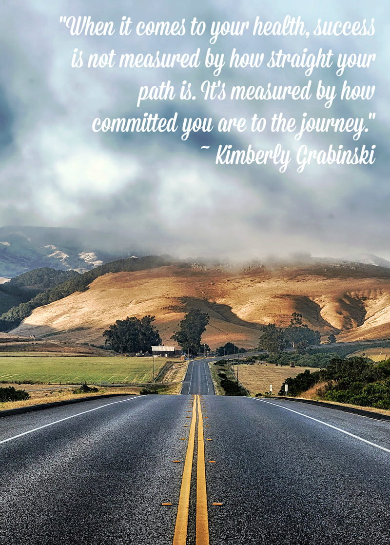 When it comes to your health, success is not measured by how straight your path is. It's measured by how committed you are to the journey.