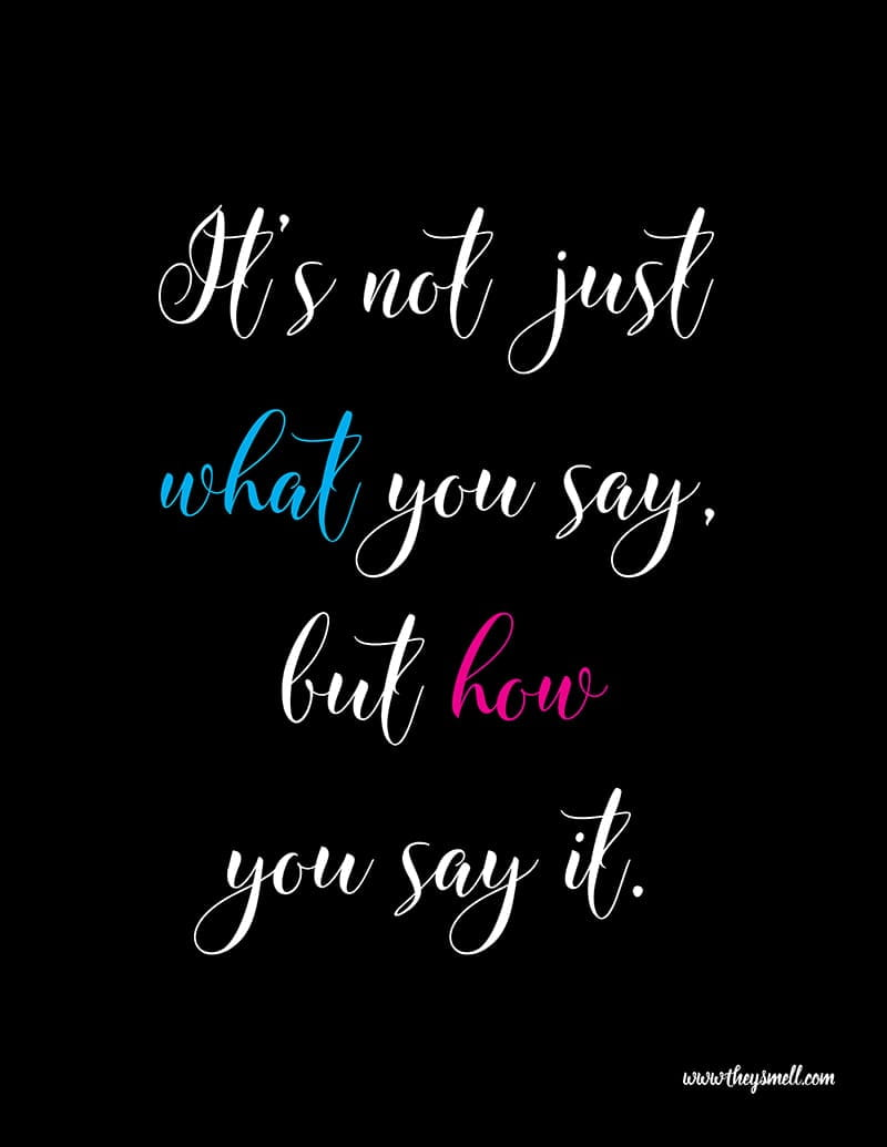 """It's not just what you say, but how you say it."" FREE Printable Quote"