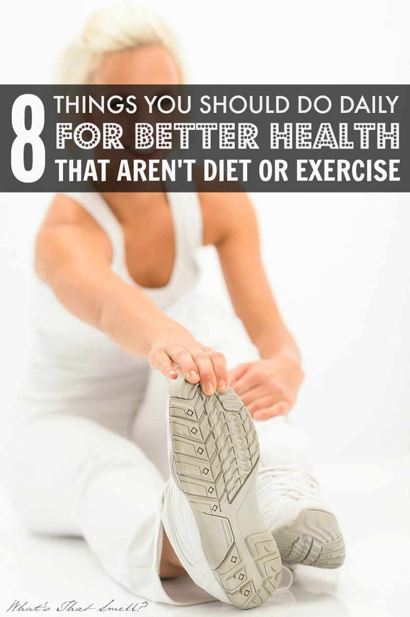 8 Things You Should Do Daily for Better Health That Aren't Diet or Exercise - your health goes beyond what you eat and how much you move your body. These 8 things will help you achieve a healthy mind, body and soul.