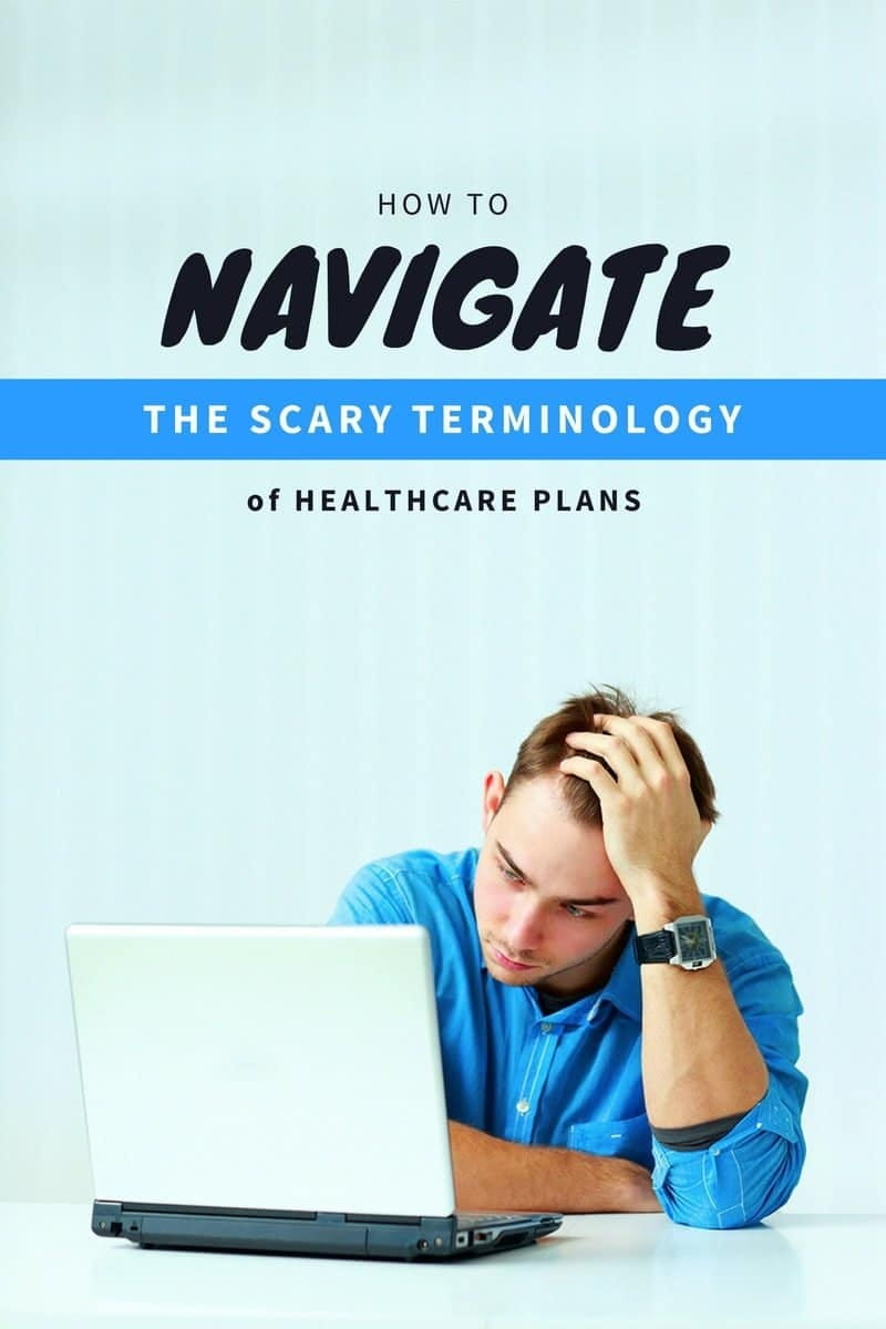 How to Navigate the Scary Terminology of Healthcare Plans so you can make an educated, informed choice about the best plan for your needs.