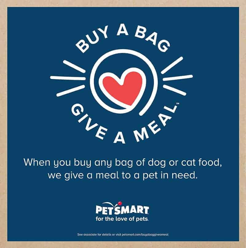 Help Animals in Need with Buy a Bag, Give a Meal™ - PetSmart's largest philanthropic effort EVER. Simply buy pet food for your own pet, and PetSmart will donate a meal to a pet in need.